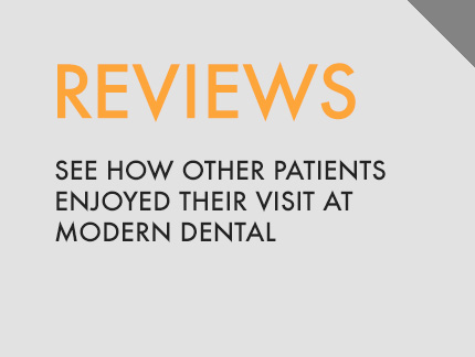 Reviews: See how our patients enjoyed their visit at Modern Dental