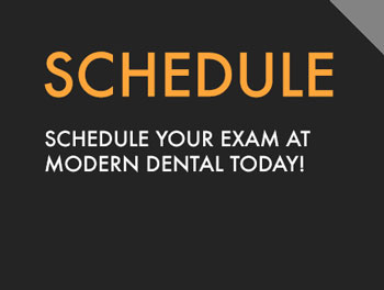 Schedule your dental exam at Modern Dental today